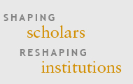 Shaping scholars Reshaping institutions
